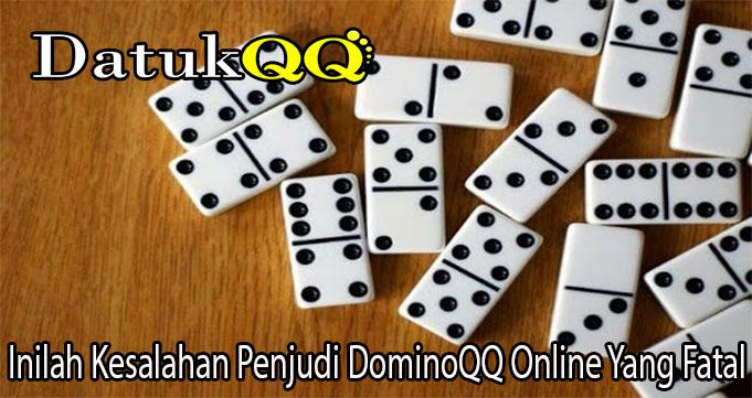 Inilah Kesalahan Penjudi DominoQQ Online Yang Fatal