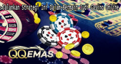 Jalankan Strategi Ini Dalam Bermain Judi Casino Online