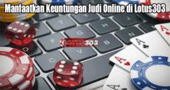 Manfaatkan Keuntungan Judi Online di Lotus303