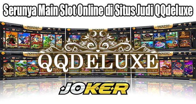 Serunya Main Slot Online di Situs Judi QQdeluxe